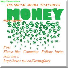 tsu  Get paid to post like,comment follow etc join here http://www.tsu.co/givingfairy