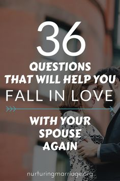 36 Questions That Will Help You Fall in Love With Your Spouse Again - so dreamy and romantic!
