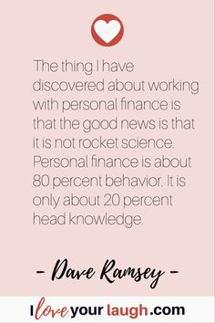 Dave Ramsey inspirational quote: The thing I have discovered about working with personal finance is that the good news is that it is not rocket science. Personal finance is about 80 percent behavior. It is only about 20 percent head knowledge. Financial Quotes, Financial Peace, Dave Ramsey Investing, Budget Quotes, Dave Ramsey Quotes, Total Money Makeover, Budgeting Worksheets, This Is Us Quotes, Money Management