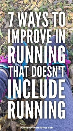 Seven Ways to Improve in Running (That Doesn't Include Running)