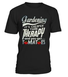 T shirt Gardening it's Cheaper Than Therapy front