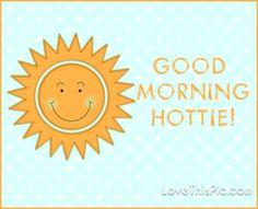 Good morning hottie morning good morning morning quotes good morning quotes morning quote good morning quote good morning love good morning love quotes