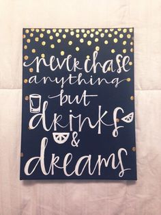Canvas quote never chase anything but drinks by luckylanestudio