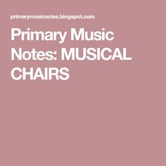 Primary Music Notes: MUSICAL CHAIRS