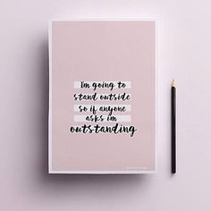 i'm going to stand outside. so if anyone asks i'm outstanding 👑🌟🌟⭐️ #quote #inspiration #font #print #girlboss #art ##motivation #graphicdesign #design #poster #creat #creative #quotes  #typematters #quotes #polishgirl #rosegold #minimalism #print #typematters #girlboss