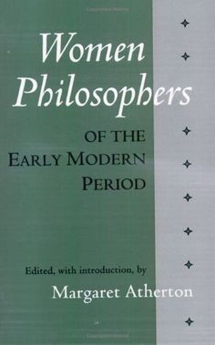 Women Philosophers of the Early Modern Period by Margaret Atherton, http://www.amazon.com/dp/0872202593/ref=cm_sw_r_pi_dp_WC0Erb1DTKNMN