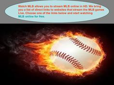 Watch MLB allows you to stream MLB online in HD. We bring you a list of direct links to websites that stream the MLB games Live. Choose one of the links below and start watching MLB online for free. www.slideshare.net/sonyakrivtsun/mlb-online-stream-61257908
