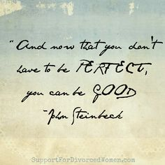 You no longer have to be perfect for your ex anymore! That is something to be grateful for.   SupportForDivorcedWomen.com