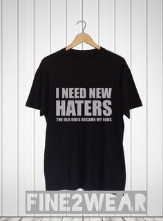 I Need New Haters The Old Ones Became My Fans Quotes