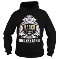 I Love  maser  Its a maser Thing You Wouldnt Understand  T Shirt Hoodie Hoodies YearName Birthday T-Shirts
