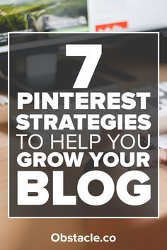 These 7 Pinterest strategies will help you grow traffic to your blog, build your mailing list, and increase revenue.