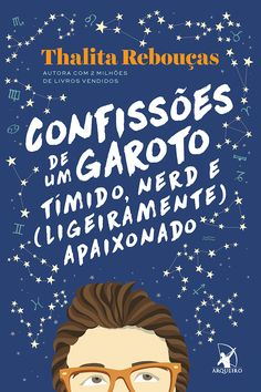 Arqueiro Publisher will release in May, 'Confessions of a shy, geeky (slightly) in love boy' by Thalita Rebouças - Fantasy Book Books To Buy, I Love Books, Good Books, My Books, Fantasy Books To Read, Dream Book, World Of Books, Literary Quotes, Book Cover Design