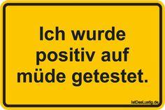 Ich wurde positiv auf müde getestet. ... gefunden auf https://www.istdaslustig.de/spruch/2280 #lustig #sprüche #fun #spass