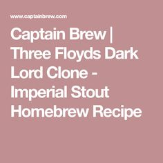 Captain Brew | Three Floyds Dark Lord Clone - Imperial Stout Homebrew Recipe