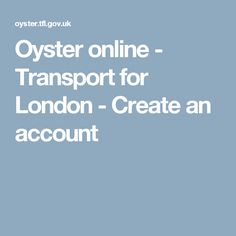 Oyster online - Transport for London - Create an account