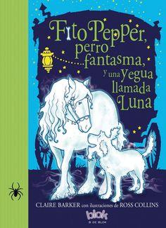 """LIBRO. Infantil. """"Fito Pepper, perro fantasma, y una yegua llamada Luna"""". Disponible en Biblioteca de La Estación."""