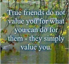 74 best reflections images on pinterest happiness happy birthday friendship quotes quotation image as the quote says description true friends do not value you for what you can do for them they simply value fandeluxe Choice Image