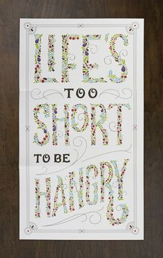 Life is too short to be hangry (by Steve Jockish) has to be on my kitchen wall. Gorgeous hand lettering in the link too!