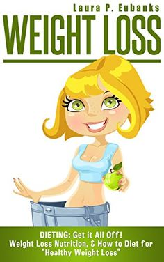 """Weight Loss: Dieting: Get it All Off! Weight Loss Nutrition, & How to Diet for """"Healthy Weight Loss"""" (Lose Weight Fast, Simple Weight Loss, Weight Loss ... Fat, Rapid Weight Loss, Get Lean Book 1) - http://www.books-howto.com/weight-loss-dieting-get-it-all-off-weight-loss-nutrition-how-to-diet-for-healthy-weight-loss-lose-weight-fast-simple-weight-loss-weight-loss-fat-rapid-weight-loss-get-lean-book/"""