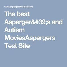 The best Asperger's and Autism MoviesAspergers Test Site