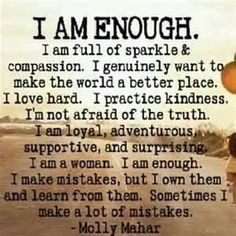 I am ENOUGH everyone needs to tell themselves this.