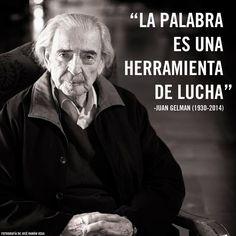 """""""La palabra es una herramienta de lucha"""" Juan Gelman"""