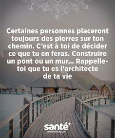 Certaines personnes placeront toujours des pierres sur ton chemin. C'est à toi de décider ce que tu en feras. Construire un pont ou un mur ... Rappelle-toi que tu es l'architecte de ta vie. Positive Life, Positive Attitude, Positive Quotes, Best Quotes, Love Quotes, Inspirational Quotes, French Quotes, Good Thoughts, Words Quotes