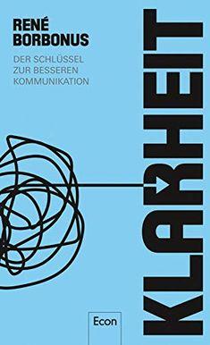 Klarheit: Der Schlüssel zur besseren Kommunikation von René Borbonus Antique Books, Free Books, Reading Online, Now You, Health, Products, Business, Author, Social Media