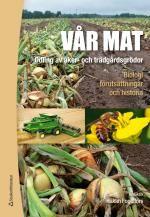 Vår mat : odling av åker- och trädgårdsgrödor : biologi, förutsättningar och historia / redaktör: Håkan Fogelfors
