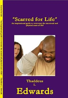 Scarred for Life by Thaddeus Edwards. $3.00. 124 pages. Publisher: Z-Y-S Classifieds (August 12, 2009)