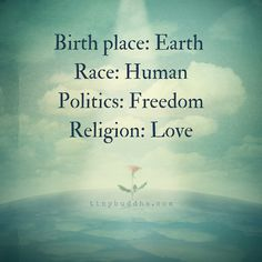 Birth place: Earth. Race: Human. Politics: Freedom. Religion: Love.