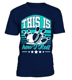 # BOWLING - THIS IS HOW I ROLL Shirt T-Shi .  BOWLING - THIS IS HOW I ROLL Shirt T-Shirt Hoodie