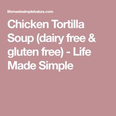 Chicken Tortilla Soup (dairy free & gluten free) - Life Made Simple