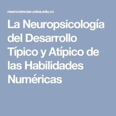 La Neuropsicología del Desarrollo Típico y Atípico de las Habilidades Numéricas