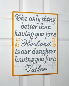 The Only Thing Better Than Having You For A Husband is our Daughter having you for a Father Hand Painted by LucyBelleCrafts