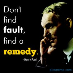 Dont Find Fault, Find a Remedy!