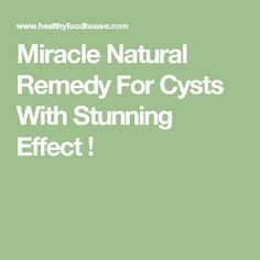 Miracle Natural Remedy For Cysts With Stunning Effect !