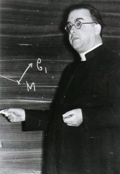 Georges Henri Joseph Édouard Lemaître... Roman Catholic Priest who inadvertantly discovered the Big Bang.