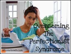 4 Tips for Overcoming The Perfectionist Syndrome -- Click on the image above to read the full article. (Source: www.aproverbswife.com)