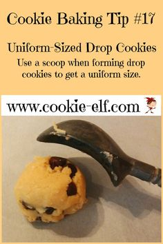 Cookie Baking Tip #17: use a scoop to make uniform-sized drop cookies. More helpful baking tips: http://www.cookie-elf.com/baking-cookies-tips.html