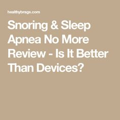 Snoring & Sleep Apnea No More Review - Is It Better Than Devices?