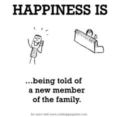 Happiness is, being told of a new member of the family. - Cute Happy Quotes
