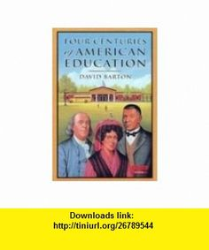 Four Centuries of American Education (9781932225327) David Barton , ISBN-10: 1932225323  , ISBN-13: 978-1932225327 ,  , tutorials , pdf , ebook , torrent , downloads , rapidshare , filesonic , hotfile , megaupload , fileserve