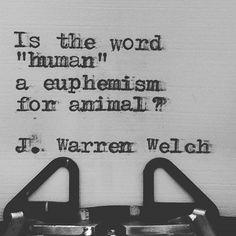 #jwarrenwelch #wordsmith #poet #poem #poetry #writer #shortpoems #wordporn #wordgasm #writersofinstagram #poetsofinstagram #poetryporn #creativewriting #poetrycommunity #prose #spilledink #instapoet #writerscommunity #writingcommunity #wordart #sapiosexual #poetryisnotdead #drunkpoetsociety #writersofig #poetsofig #typewriter #typewriterpoetry #human