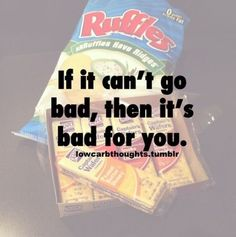 If it can't go bad, then it's bad for you.