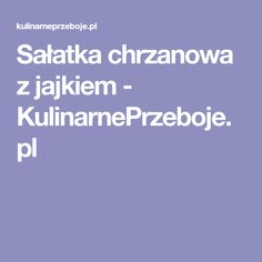 Sałatka chrzanowa z jajkiem - KulinarnePrzeboje.pl