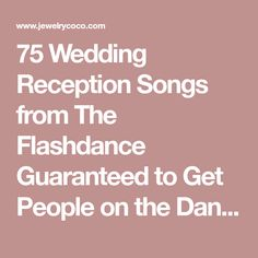 75 Wedding Reception Songs from The Flashdance Guaranteed to Get People on the Dance Floor Jewe Blog