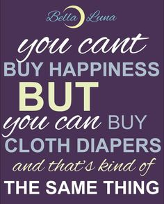Ain't that the truth! #clothdiaper #BLModel #BellaLuna #makeclothmainstream #clothdiapers #wednesday #happiness #buyallthediapers #buy #pocketdiapers #youcan #youcan't #truth #eco #ecofriendly #spoilyourself #madeincanada #canadianmade