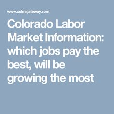 Colorado Labor Market Information: which jobs pay the best, will be growing the most