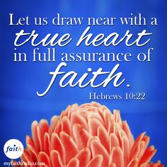 We have full assurance of faith when we draw near to Him.